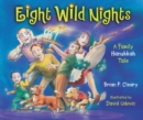 Eight Wild Nights : A Family Hanukkah Tale - eBook