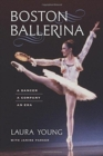 Boston Ballerina - A Dancer, a Company, an Era - Book