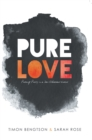 Pure Love : Pursuing Purity in a Sex-Obsessed World - eBook