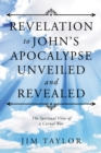Revelation to John'S Apocalypse Unveiled and Revealed : The Spiritual View of a Carnal War - eBook