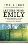Letters from Emily : A Christian Woman'S Journey from Abuse to Freedom with Hope-Joy-Blessing - eBook