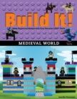 Build It! Medieval World : Make Supercool Models with Your Favorite LEGO(R) Parts - eBook