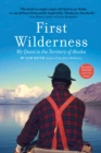 First Wilderness, Revised Edition : My Quest in the Territory of Alaska - eBook