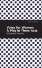 Votes for Women : A Play in Three Acts - eBook