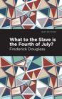 What to the Slave is the Fourth of July? - eBook
