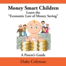 "Money Smart Children Learn the ""Economic Law of Money Saving : A Parent'S Guide - eBook"