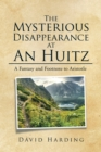 The Mysterious Disappearance at an Huitz : A Fantasy and Footnote to Aristotle - eBook