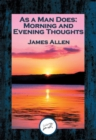 As a Man Does : Morning and Evening Thoughts - eBook