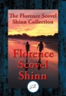 The Collected Wisdom of Florence Scovel Shinn : The Game of Life and How to Play It, Your Word Is Your Wand, The Secret Door to Success, The Power of the Spoken Word - eBook