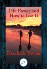 Life Power and How to Use It : With Linked Table of Contents - eBook