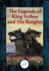 The Legends of King Arthur and His Knights : With Linked Table of Contents - eBook