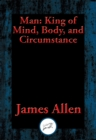 Man : King of Mind, Body, and Circumstance - eBook