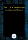 The U.S. Constitution : Anti-Federalist Edition - eBook