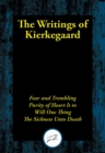 The Writings of Kierkegaard : Fear and Trembling; Purity of Heart Is to Will One Thing; The Sickness Unto Death - eBook