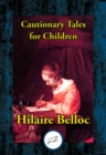 Cautionary Tales for Children : Also including: A Moral Alphabet; A Bad Child's Book of Beasts; More Beasts for Worse Children - eBook