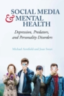 Social Media and Mental Health : Depression, Predators, and Personality Disorders - Book