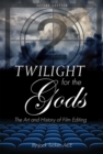 Twilight for the Gods : The Art and History of Film Editing - Book