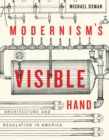 Modernism's Visible Hand : Architecture and Regulation in America - Book