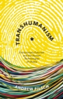 Transhumanism : Evolutionary Futurism and the Human Technologies of Utopia - Book