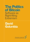 The Politics of Bitcoin : Software as Right-Wing Extremism - Book
