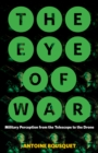 The Eye of War : Military Perception from the Telescope to the Drone - Book