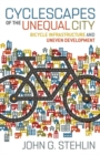 Cyclescapes of the Unequal City : Bicycle Infrastructure and Uneven Development - Book