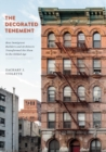 The Decorated Tenement : How Immigrant Builders and Architects Transformed the Slum in the Gilded Age - Book