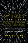 Star Wars after Lucas : A Critical Guide to the Future of the Galaxy - Book