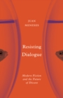 Resisting Dialogue : Modern Fiction and the Future of Dissent - Book