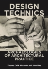 Design Technics : Archaeologies of Architectural Practice - Book