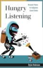 Hungry Listening : Resonant Theory for Indigenous Sound Studies - Book