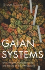 Gaian Systems : Lynn Margulis, Neocybernetics, and the End of the Anthropocene - Book
