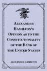 Alexander Hamilton's Opinion as to the Constitutionality of the Bank of the United States - eBook