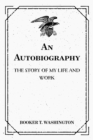 An Autobiography: The Story of My Life and Work - eBook