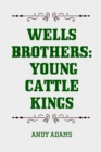 Wells Brothers: Young Cattle Kings - eBook