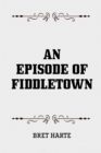 An Episode of Fiddletown - eBook