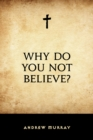 Why Do You Not Believe? - eBook