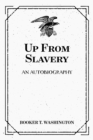 Up From Slavery: An Autobiography - eBook