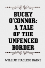 Bucky O'Connor: A Tale of the Unfenced Border - eBook