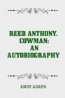 Reed Anthony, Cowman: An Autobiography - eBook