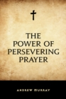 The Power of Persevering Prayer - eBook
