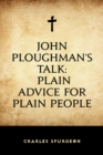 John Ploughman's Talk: Plain Advice for Plain People - eBook