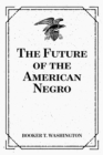 The Future of the American Negro - eBook
