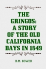 The Gringos: A Story of the Old California Days in 1849 - eBook