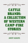 Cattle Brands: A Collection of Western Camp-Fire Stories - eBook