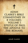Adam Clarke's Bible Commentary in 8 Volumes: Volume 7, Epistle of Paul the Apostle to the Romans - eBook