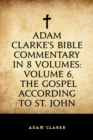 Adam Clarke's Bible Commentary in 8 Volumes: Volume 6, The Gospel According to St. John - eBook