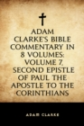 Adam Clarke's Bible Commentary in 8 Volumes: Volume 7, Second Epistle of Paul the Apostle to the Corinthians - eBook