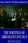 The Writings of Abraham Lincoln: All Volumes - eBook
