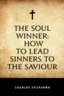 The Soul Winner: How to Lead Sinners to the Saviour - eBook